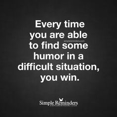 Find humor in difficult situations