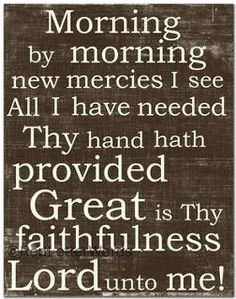 Morning by morning, new mercies I see. great is Thy faithfulness! I feel like this is a very frequent hymn at church. New Mercies, Mercy Me, Proverbs 31 Ministries, Letter N Words, Letter Writing, Letters, Soli Deo Gloria, Words Of Encouragement, Christian Quotes