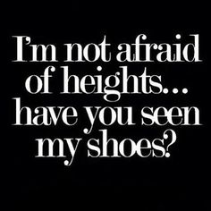 this is not me...its for Sara W...me I am afraid of heights fo sho                                                                                                                                                                                 More