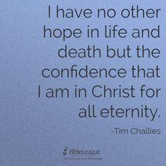 Confidence in Christ. -Tim Challies