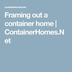 Framing out a container home | ContainerHomes.Net