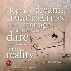 "Hope lies in dreams, in imagination, and in the courage of those who dare to make dreams into reality."" - Jonas Salk www.thesecret.tv/products/the-power-of-henrys-imagination-book ‪#‎ImaginationIsIntelligence‬ ‪#‎alwaysimagine‬ Follow the adventures of The Power of Henry's Imagination Cuppa Cooish"