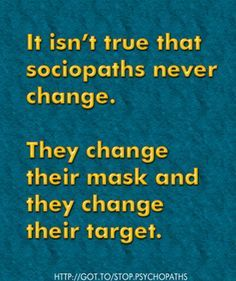 """Like a bad politician, sociopaths use whatever """"mask"""" and lies depending on what they """"want"""" from whichever """"target"""" they are trying to get something from or trying to convince they are like whatever mask they are wearing."""