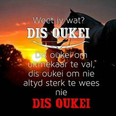 Dis Oukei... #Afrikaans Bible Quotes, Me Quotes, Motivational Quotes, Inspirational Quotes, Qoutes, Afrikaanse Quotes, Live Life Happy, Blessed Quotes, Status Quotes