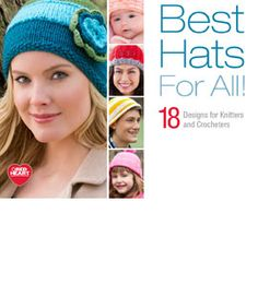Best Hats For All! - Best hats for all with 18 designs for knitters and crocheters. We've collected our most popular hat patterns and put them into one colorful eBook. Download your free copy today!