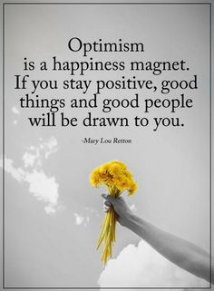 Stay Positive Quotes optimism is a happiness magnet.