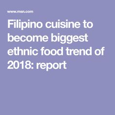 Filipino cuisine to become biggest ethnic food trend of 2018: report