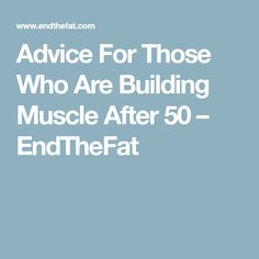 Advice For Those Who Are Building Muscle After 50 – EndTheFat