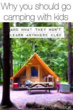 Camping with kids tips. Why it's so important to go camping with kids, and why camping with kids will help you parent better.