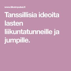 Tanssillisia ideoita lasten liikuntatunneille ja jumpille. Primary Education, Physical Education, Primary English, Motor Activities, Activity Games, Teaching, How To Plan, Logos, Kids