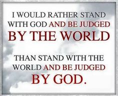 I would rather suffer a little while on earth than suffer Gods wrath for eternity.