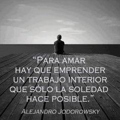 """""""Para amar hay que emprender un trabajo interior que sólo la soledad hace posible"""". #AlejandroJodorowsky #Citas #Frases @Candidman"""