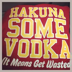 "Senior bar crawl shirt.  ""Hakuna some vodka.  It means get wasted."""