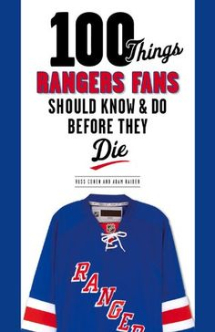 100 Things Rangers Fans Should Know & Do Before They Die by Adam Raider with Russ Cohen