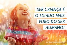 Ser criança é o estado mais puro do ser humano! (Frases para Face)
