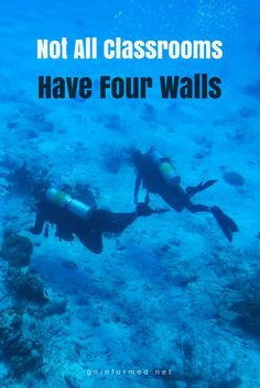 Great quote. Not All Classrooms Have Four Walls. Scuba, adventure, lifelong learning.