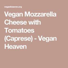 Vegan Mozzarella Cheese with Tomatoes (Caprese) - Vegan Heaven
