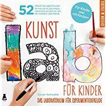 Kunst-Lab für Kinder: Das Laboratorium mit 52 kreativen Abenteuern im Malen & Zeichnen, Drucken und Gestalten mit Papier und mehr (Lab-Reihe)
