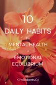 10 Daily Habits for Mental Health + Emotional Equilibrium | KimRoberts.Co