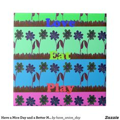 Display your favorite photos, images, and quotes on this vibrant ceramic tile #Have a Nice #Day and a #Better Night T#ile
