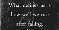 ░ What Defines Us Is How Well We Rise After Falling ░