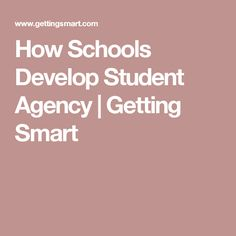 How Schools Develop Student Agency | Getting Smart