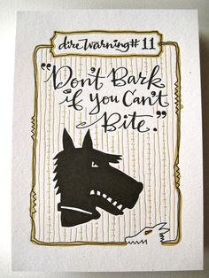 Dire Warning no.11: Don't bark if you can't bite.. $8,00, via Etsy.