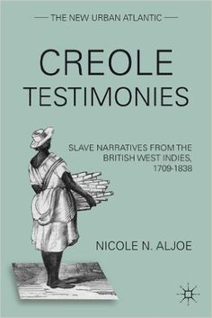 2011 Creole Testimonies: Slave Narratives from the British West Indies, (The New Urban Atlantic) by Nicole N. Black History Books, Black History Facts, Black Books, I Love Books, Books To Read, My Books, Deep Books, African American Studies, African American History