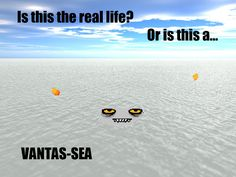 Vantas-sea hahahha (this is why people dont talk to me)