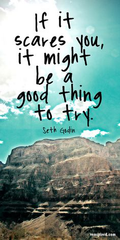 """If it scares you, it might be a good thing to try."" -Seth Godin #Motivation #Courage"