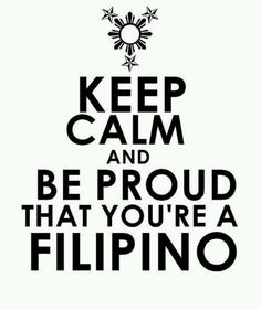 Keep calm and be proud that you're a Filipino. Filipino Memes, Half Filipino, Filipino Dishes, Filipino Recipes, Filipino Food, Filipino Funny, Filipino Art, Filipino Tribal, Filipino Tattoos