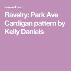 Ravelry: Park Ave Cardigan pattern by Kelly Daniels