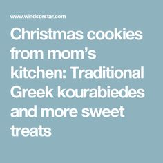 Christmas cookies from mom's kitchen: Traditional Greek kourabiedes and more sweet treats