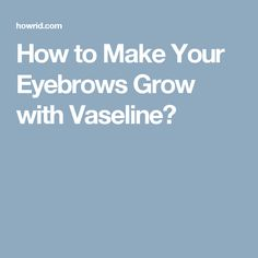 How to Make Your Eyebrows Grow with Vaseline?