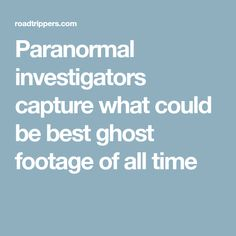 Paranormal investigators capture what could be best ghost footage of all time