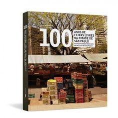 Capa Livro 100 anos de feiras livres na cidade de São Paulo