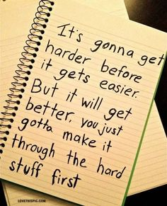 its gonna get harder before it gets easier quotes quote hearts life positive wise advice positivequotes lifequotes lifelessons positivequote wisdom harder