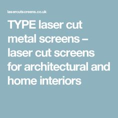 TYPE laser cut metal screens – laser cut screens for architectural and home interiors