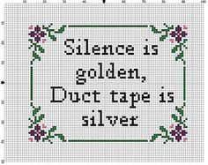 Silence is Golden Duct Tape is Silver Cross Stitch Pattern Cross Stitching, Cross Stitch Embroidery, Embroidery Patterns, Modern Cross Stitch Patterns, Cross Stitch Designs, Cross Stitch Borders, Diy Broderie, Silence Is Golden, Duct Tape