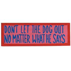 DONT LET THE DOG OUT