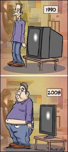 True dat. Bring back the chunky, old-fashioned TV's so America can get rid of the obesity epidemic!