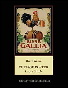 Biere Gallia: Vintage Poster Cross Stitch Pattern: Cross Stitch Collectibles, Kathleen George: 9781977568908: Amazon.com: Books