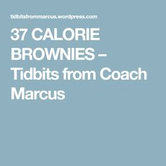 37 CALORIE BROWNIES – Tidbits from Coach Marcus