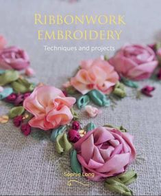 Ribbonwork Book Review Ribbon Work Embroidery by Sophie Long Introduction Ribbonwork? What's that? Isn't it something traditional, or dare I say it, boring? To be perfectly honest, if I had Ribbon Embroidery Tutorial, Silk Ribbon Embroidery, Vintage Embroidery, Embroidery Stitches, Embroidery Patterns, Hand Embroidery, Embroidery Books, Machine Embroidery Projects, Embroidery Supplies