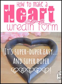 How to Make a Heart Wreath Form: It's super duper easy...and super duper cheap!