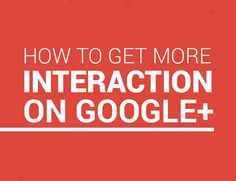 How To Get More Interaction On Google+ [INFOGRAPHIC]