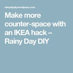 Make more counter-space with an IKEA hack – Rainy Day DIY