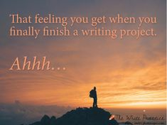 That Feeling You Get When You Finish a Writing Project