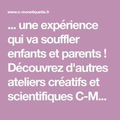 ... une expérience qui va souffler enfants et parents ! Découvrez d'autres ateliers créatifs et scientifiques C-MonEtiquette... Parents, Education, Centre, Ballon, Chloe, Kid Crafts, Fun Games, Fathers, Raising Kids