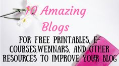 10 Great Blogs for free printables, e-courses, webinars and other resources to help you improve your blog..... Did you say free???? I love free stuff, I mean, who doesn't?! I am continually subscribing to fellow bloggers, joining email courses and downloading freebies. My inbox is filled to the gills with every possible guide, worksheet, checklist,